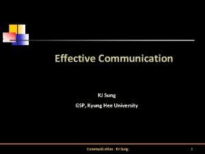 Effective Communication KJ Sung GSP Kyung Hee University
