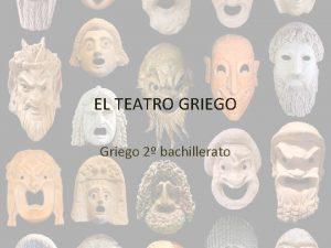 EL TEATRO GRIEGO Griego 2 bachillerato La gran