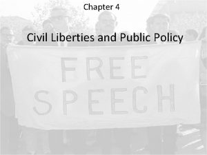 Chapter 4 Civil Liberties and Public Policy The