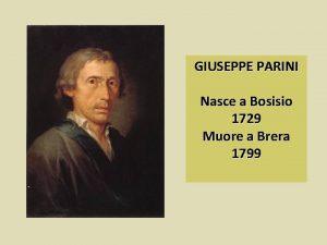 GIUSEPPE PARINI Nasce a Bosisio 1729 Muore a
