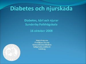 Diabetes och njurskada Diabetes krl och njurar Sunderby