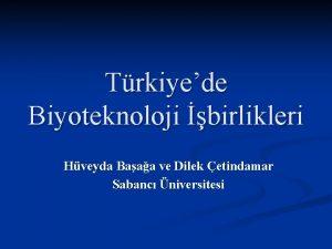 Trkiyede Biyoteknoloji birlikleri Hveyda Baaa ve Dilek etindamar