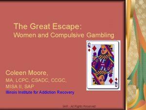 The Great Escape Women and Compulsive Gambling Coleen