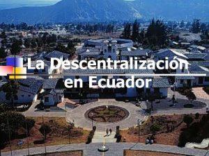 La Descentralizacin en Ecuador Constitucin Poltica del Ecuador