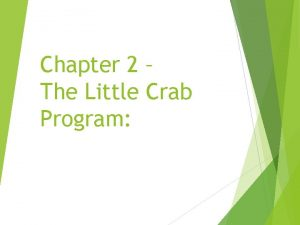 Chapter 2 The Little Crab Program Little Crab