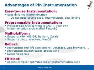 Advantages of Pin Instrumentation Easytouse Instrumentation Uses dynamic