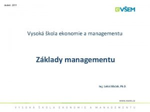 duben 2011 Vysok kola ekonomie a managementu Zklady