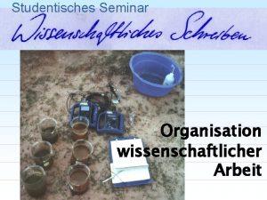 Studentisches Seminar Organisation wissenschaftlicher Arbeit Studentisches Seminar Die