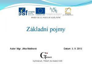 Zkladn pojmy Autor Mgr Jitka Makov Gymnzium Tebo