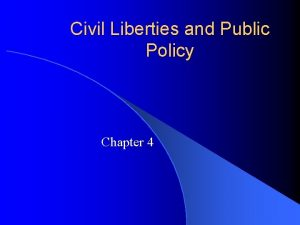 Civil Liberties and Public Policy Chapter 4 The