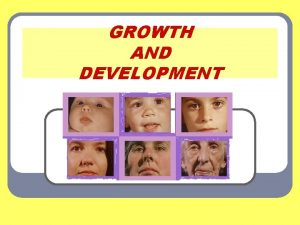 GROWTH AND DEVELOPMENT Stages of Growth and Development