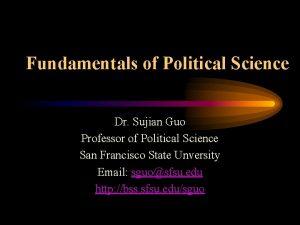 Fundamentals of Political Science Dr Sujian Guo Professor