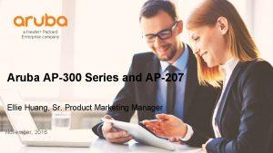 Aruba AP300 Series and AP207 Ellie Huang Sr