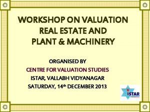 WORKSHOP ON VALUATION REAL ESTATE AND PLANT MACHINERY