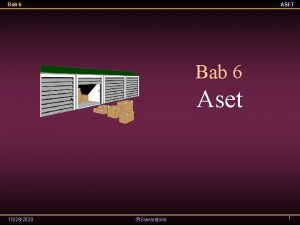 Bab 6 ASET Bab 6 Aset 10282020 Suwardjono