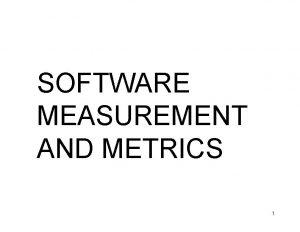 SOFTWARE MEASUREMENT AND METRICS 1 Software Measurement is