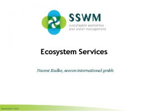 Ecosystem Services Naomi Radke seecon international gmbh Presentation
