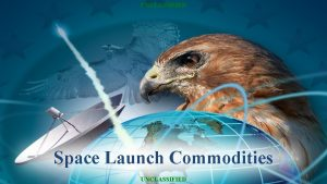UNCLASSIFIED Space Launch Commodities Care UNCLASSIFIED Execute Innovate