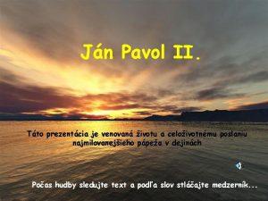 Jn Pavol II Tto prezentcia je venovan ivotu
