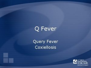Q Fever Query Fever Coxiellosis Overview Organism History