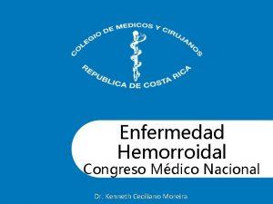 Enfermedad Hemorroidal Congreso Mdico Nacional Dr Kenneth Ceciliano