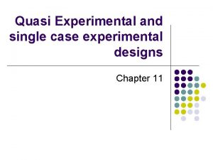 Quasi Experimental and single case experimental designs Chapter