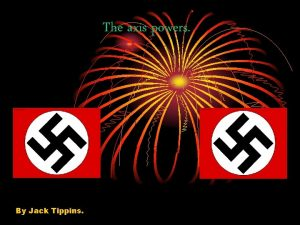 The axis powers By Jack Tippins The axis