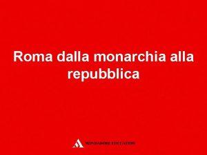 Roma dalla monarchia alla repubblica La conquista romana