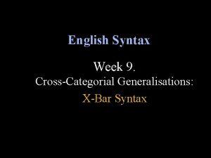English Syntax Week 9 CrossCategorial Generalisations XBar Syntax