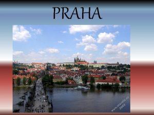 PRAHA PRAHA Praha je hlavn msto esk republiky