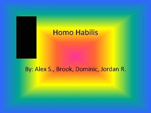 Homo Habilis By Alex S Brook Dominic Jordan