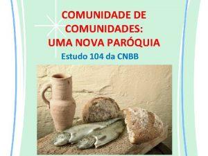 COMUNIDADE DE COMUNIDADES UMA NOVA PARQUIA Estudo 104