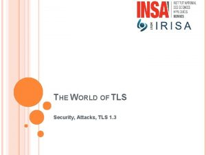THE WORLD OF TLS Security Attacks TLS 1