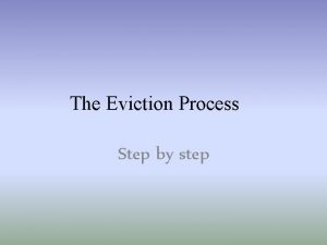The Eviction Process Step by step Step Notice
