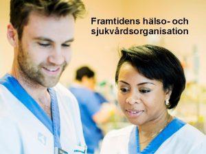 Framtidens hlso och sjukvrdsorganisation Framtidens arbetsstt och organisation