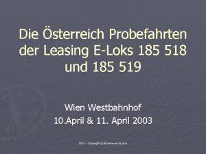 Die sterreich Probefahrten der Leasing ELoks 185 518