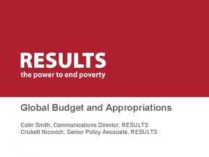Global Budget and Appropriations Colin Smith Communications Director