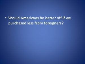 Would Americans be better off if we purchased
