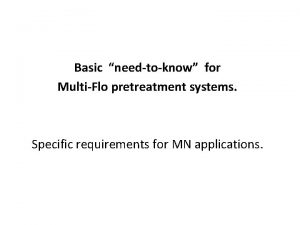 Basic needtoknow for MultiFlo pretreatment systems Specific requirements