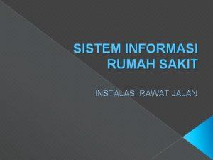 SISTEM INFORMASI RUMAH SAKIT INSTALASI RAWAT JALAN KELOMPOK