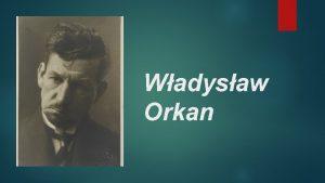 Wadysaw Orkan yciorys Wadysaw Orkan wac Franciszek Ksawery
