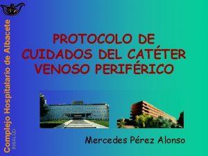 INSALUD Complejo Hospitalario de Albacete PROTOCOLO DE CUIDADOS
