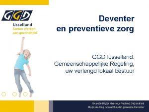 Deventer en preventieve zorg GGD IJsselland Gemeenschappelijke Regeling
