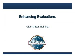 Enhancing Evaluations Club Officer Training Enhancing Evaluations Quality