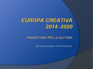 EUROPA CREATIVA 2014 2020 PROGETTARE PER LA CULTURA