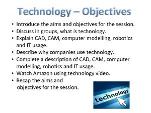 Technology Objectives Introduce the aims and objectives for