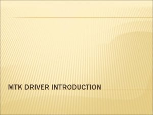MTK DRIVER INTRODUCTION 1 CUSTNEW Make DRVCUSTOMTOOLSUPPORT TRUE