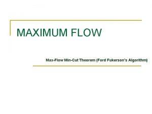 MAXIMUM FLOW MaxFlow MinCut Theorem Ford Fukersons Algorithm
