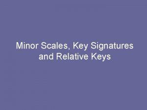 Minor Scales Key Signatures and Relative Keys Minor
