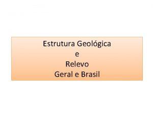 Estrutura Geolgica e Relevo Geral e Brasil Estrutura